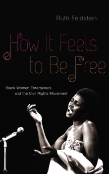 How It Feels to Be Free : Black Women Entertainers and the Civil Rights Movement, Hardback Book