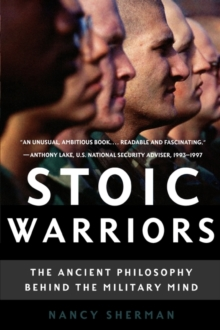 Stoic Warriors : The Ancient Philosophy behind the Military Mind, Paperback / softback Book