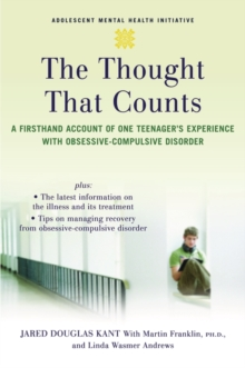 The Thought That Counts : A Firsthand Account of One Teenager's Experience with Obsessive-Compulsive Disorder, Paperback Book