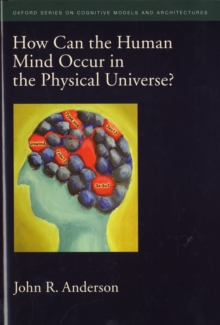 How Can the Human Mind Occur in the Physical Universe?, Hardback Book