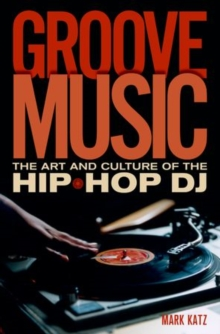 Groove Music : The Art and Culture of the Hip-Hop DJ, Hardback Book