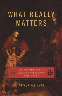 What Really Matters : Living a Moral Life amidst Uncertainty and Danger, Paperback Book