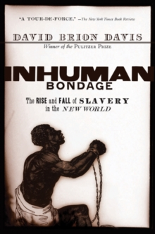 Inhuman Bondage : The Rise and Fall of Slavery in the New World, Paperback / softback Book