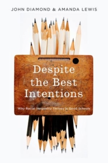 Despite the Best Intentions : How Racial Inequality Thrives in Good Schools, Hardback Book
