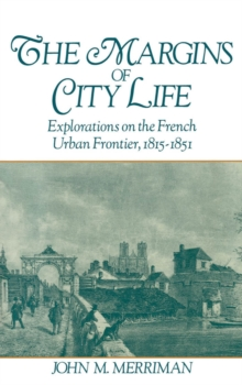 The Margins of City Life : Explorations on the French Urban Frontier, 1815-1851, PDF eBook