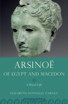 Arsinoe of Egypt and Macedon : A Royal Life, Paperback / softback Book