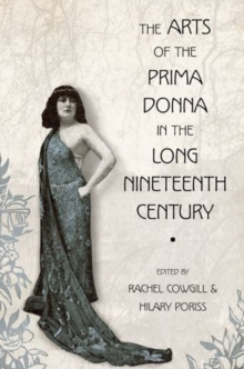 The Arts of the Prima Donna in the Long Nineteenth Century, Paperback / softback Book