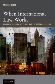 When International Law Works : Realistic Idealism After 9/11 and the Global Recession, Hardback Book