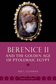 Berenice II and the Golden Age of Ptolemaic Egypt, Paperback / softback Book