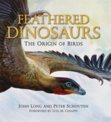 Feathered Dinosaurs : The Origin of Birds, Hardback Book