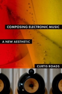 Composing Electronic Music : A New Aesthetic, Hardback Book