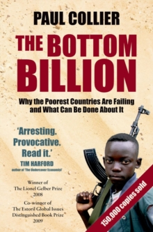 The Bottom Billion : Why the Poorest Countries are Failing and What Can Be Done About It, Paperback / softback Book