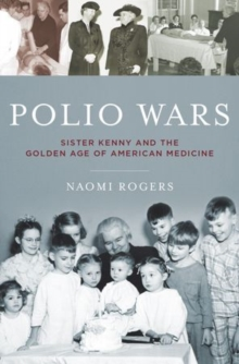 Polio Wars : Sister Kenny and the Golden Age of American Medicine, Hardback Book