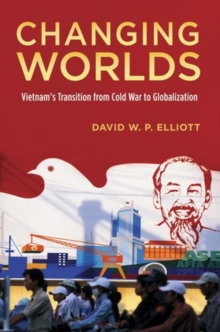 Changing Worlds : Vietnam's Transition from Cold War to Globalization, Hardback Book