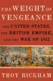 The Weight of Vengeance : The United States, the British Empire, and the War of 1812, Hardback Book