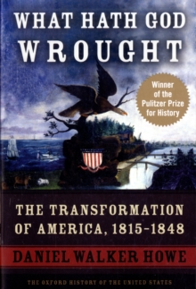 What Hath God Wrought : The Transformation of America, 1815-1848, Paperback Book