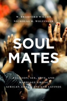 Soul Mates : Religion, Sex, Love, and Marriage among African Americans and Latinos, Hardback Book