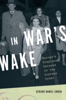 In War's Wake : Europe's Displaced Persons in the Postwar Order, Hardback Book