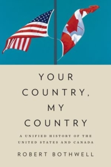 Your Country, My Country : A Unified History of the United States and Canada, Hardback Book