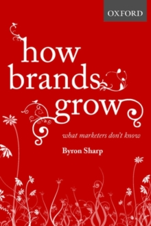 How Brands Grow : What Marketers Don't Know, Hardback Book