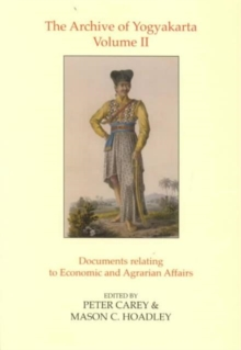 The Archive of Yogyakarta Vol 2 : Documents Relating to Economic and Agrarian Affairs, Hardback Book