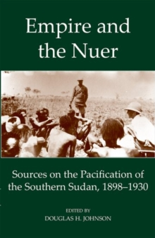 Empire and the Nuer : Sources on the Pacification of the Southern Sudan, 1898-1930, Hardback Book