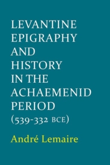 Levantine Epigraphy and History in the Achaemenid Period (539-322 BCE), Hardback Book