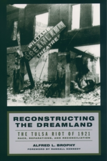 Reconstructing the Dreamland : The Tulsa Riot of 1921: Race, Reparations, and Reconciliation, PDF eBook