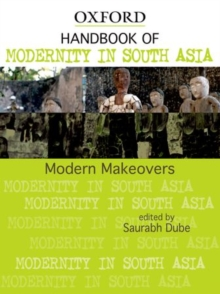 Handbook of Modernity in South Asia : Modern Makeovers, Hardback Book