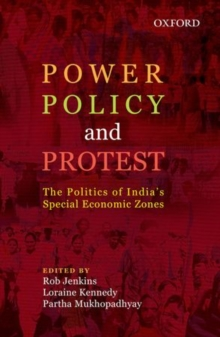 Power, Policy, and Protest : The Politics of India's Special Economic Zones, Hardback Book