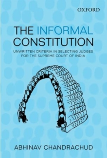 The Informal Constitution : Unwritten Criteria in Selecting Judges for the Supreme Court of India, Hardback Book
