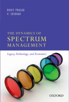 The Dynamics of Spectrum Management : Legacy, Technology, and Economics, Hardback Book