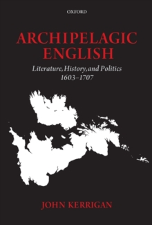 Archipelagic English : Literature, History, and Politics 1603-1707, Hardback Book