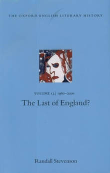 The Oxford English Literary History: Volume 12: The Last of England?, Hardback Book