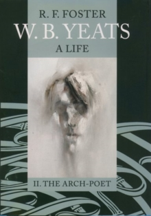 W. B. Yeats: A Life Vol.2 : II: The Arch-Poet 1915-1939, Hardback Book