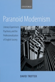 Paranoid Modernism : Literary Experiment, Psychosis, and the Professionalization of English Society, Hardback Book