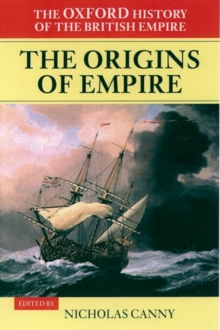 The Oxford History of the British Empire: Volume I: The Origins of Empire : British Overseas Enterprise to the Close of the Seventeenth Century, Hardback Book