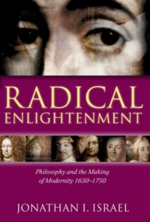 Radical Enlightenment : Philosophy and the Making of Modernity 1650-1750, Hardback Book