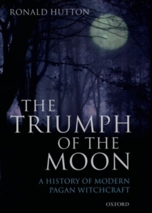 The Triumph of the Moon : A History of Modern Pagan Witchcraft, Hardback Book