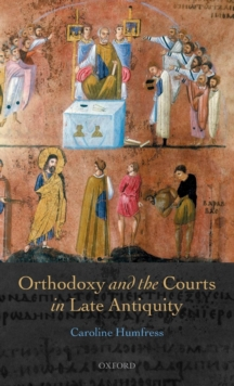 Orthodoxy and the Courts in Late Antiquity, Hardback Book