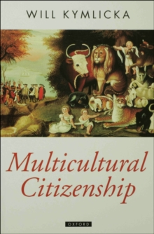 Multicultural Citizenship : A Liberal Theory of Minority Rights, Paperback Book