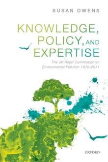 Knowledge, Policy, and Expertise : The UK Royal Commission on Environmental Pollution 1970-2011, Hardback Book
