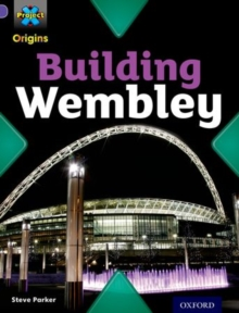 Project X Origins: Purple Book Band, Oxford Level 8: Buildings: Building Wembley, Paperback Book