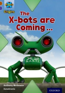 Project X Origins: Brown Book Band, Oxford Level 11: Strong Defences: the X-Bots are Coming, Paperback Book