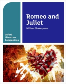Oxford Literature Companions: Romeo and Juliet, Paperback Book
