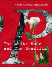 Oxford Playscripts: The White Rose and the Swastika, Paperback / softback Book