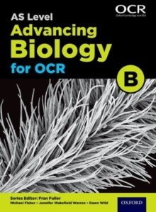 A Level Advancing Biology for OCR Year 1 and AS Student Book (OCR B), Paperback Book