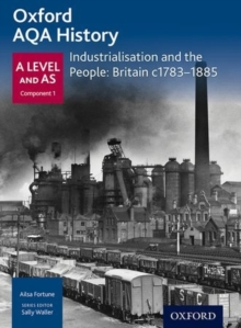 Oxford A Level History for AQA: Industrialisation and the People: Britain c1783-1885, Paperback Book