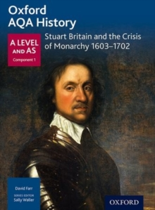 Oxford AQA History for A Level: Stuart Britain and the Crisis of Monarchy 1603-1702, Paperback Book