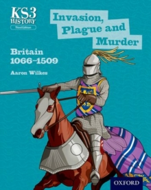Key Stage 3 History by Aaron Wilkes: Invasion, Plague and Murder: Britain 1066-1509 Student Book, Paperback Book